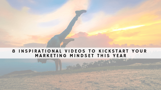 8 Inspirational Videos to Kickstart Your Marketing Mindset This Year (1)