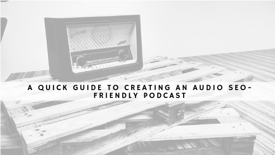 A quick guide to creating an audio SEO-friendly podcast