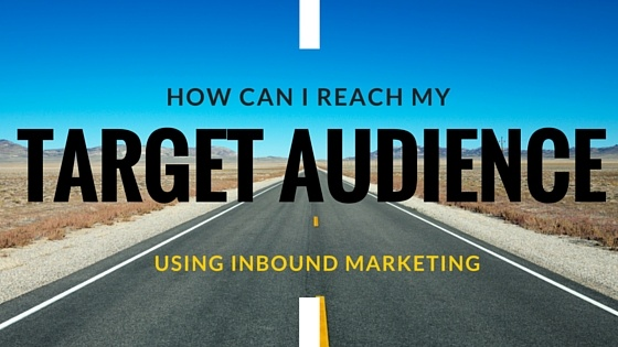 How Can I Reach My Target Audience Using Inbound Marketing
