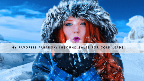 My Favorite Paradox: Inbound Sales for Cold Leads header
