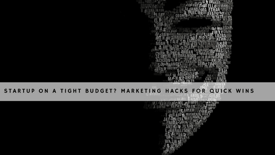 Startup On A Tight Budget: 3 Marketing Hacks For Quick Wins header