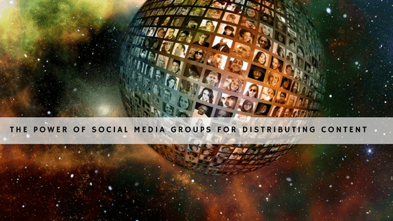 The Power of Social Media Groups for Distributing Content header
