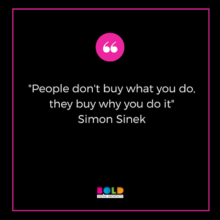 """people don't buy what you do, they buy why you do it"" - simon sinek"