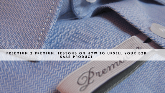 Freemium 2 Premium- Lessons on How to Upsell your B2B SaaS Product header