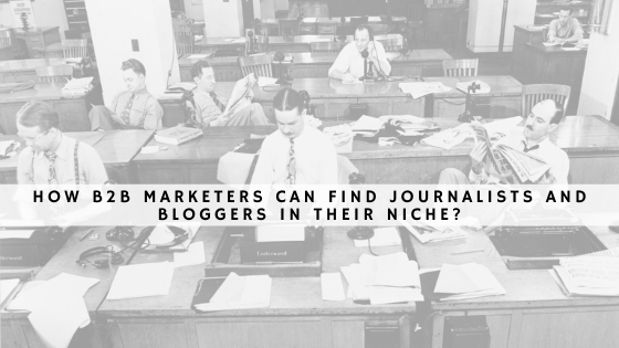 How b2b marketers can find journalists and bloggers in their niche