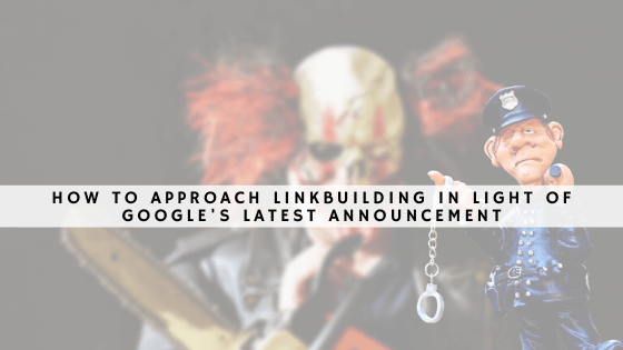 How to approach linkbuilding in light of Googles latest announcement
