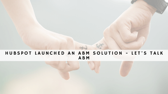 HubSpot launched an ABM solution - let's talk ABM (1)