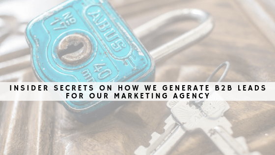 Insider secrets on how we generate b2b leads for our marketing agency