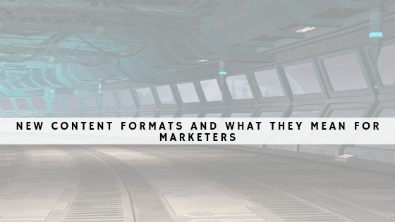 New content formats and what they mean for marketers