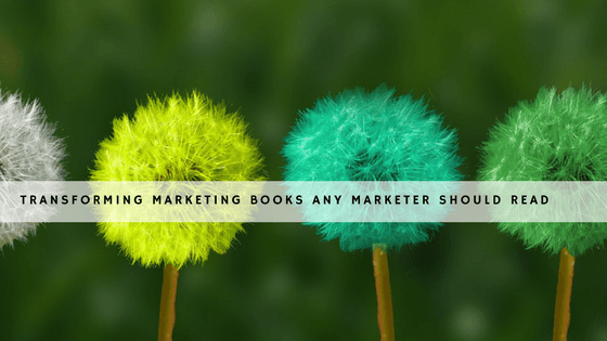 Transforming Marketing Books Any Marketer Should Read header