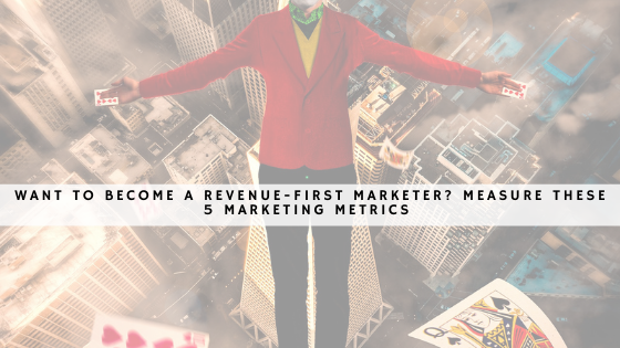 Want to become a revenue-first marketer_ Measure these 5 marketing metrics