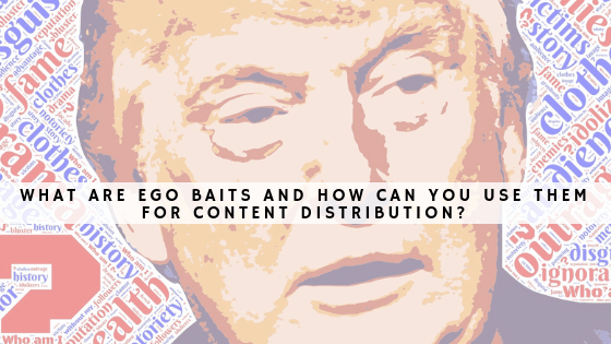 What are ego baits and how can you use them for content distribution header