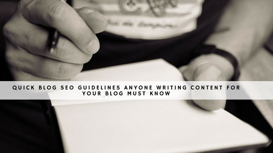 quick blog SEO guidelines anyone writing content for your blog MUST know