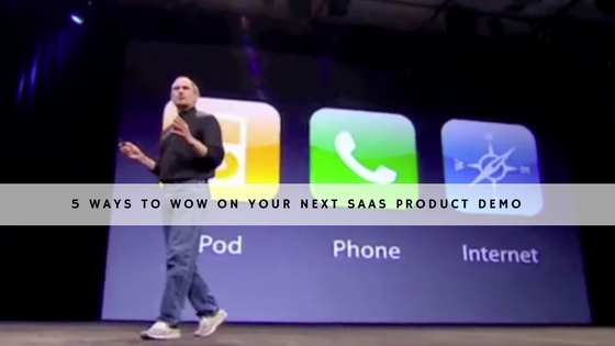 5 Ways to Wow on Your Next SaaS Product Demo