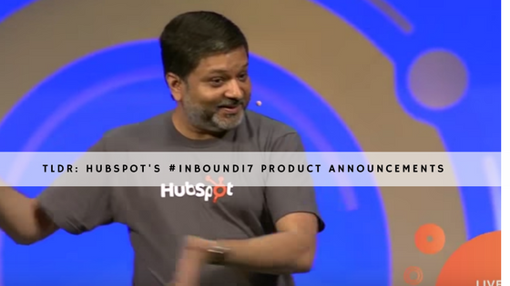 TLDR- HubSpot's #INBOUND17 Product Announcements